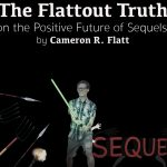 The Flattout Truth on the Positive Future of Sequels