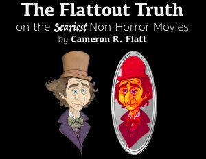 The Flattout Truth: The scariest non-horror movies